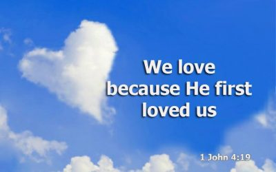 WE LOVE BECAUSE HE FIRST LOVE US