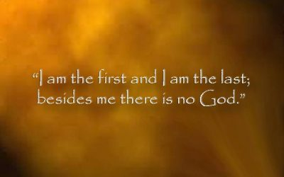 """I am the first and I am the last; besides me there is no other God"""