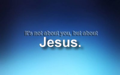 It's not about you, but about Jesus