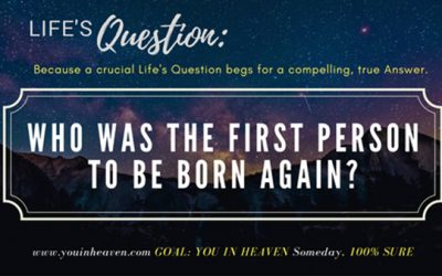 Who was the First PERSON to be BORN AGAIN?