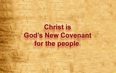 Christ is God's New Covenant for the people