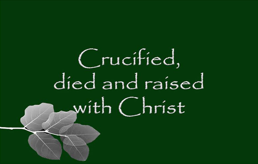 Crucified, died and raised with Christ
