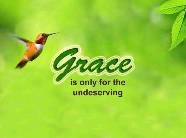Grace is only for the undeserving