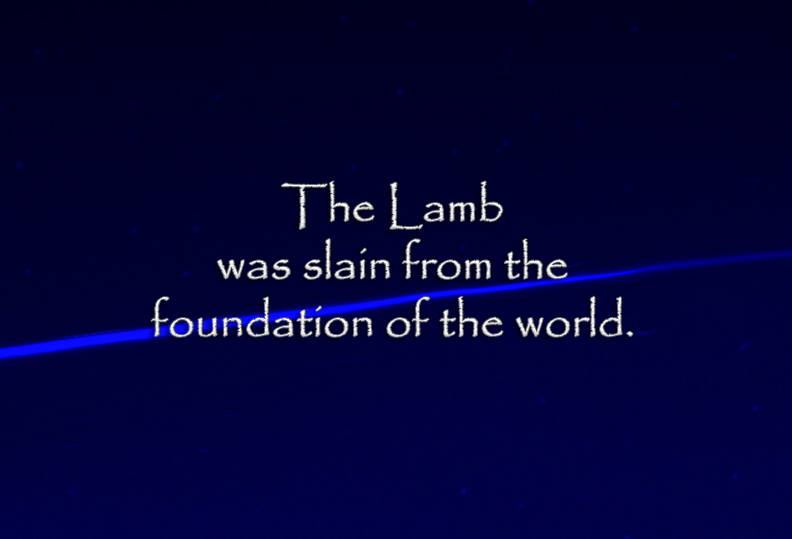 The Lamb was slain from the foundation of the world