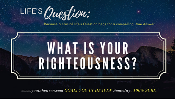 WHAT IS YOUR RIGHTEOUSNESS?