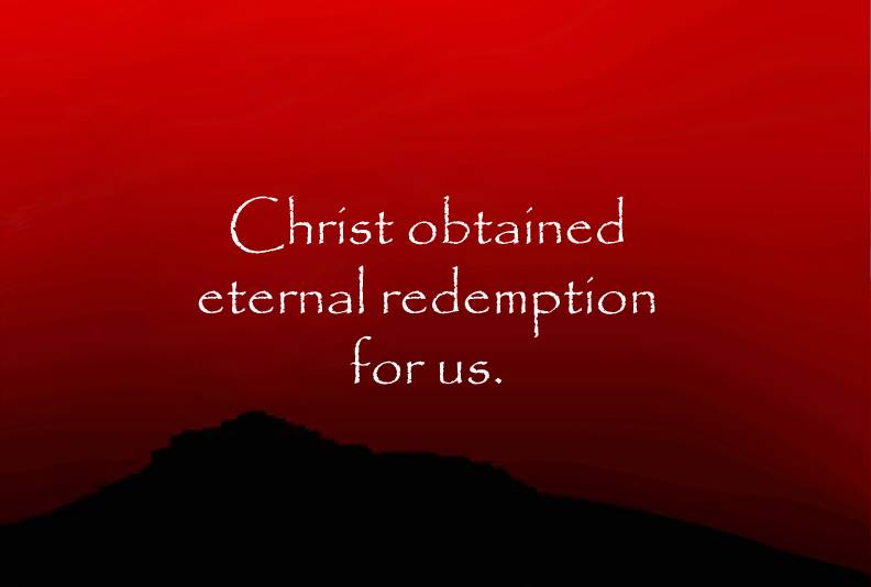 Christ obtained eternal redemption for us