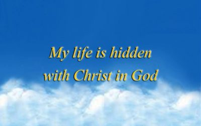 My life is hidden with Christ in God