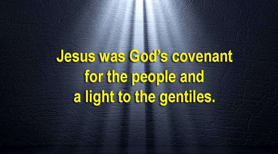 Jesus was God's covenant for the people and a light to the gentiles