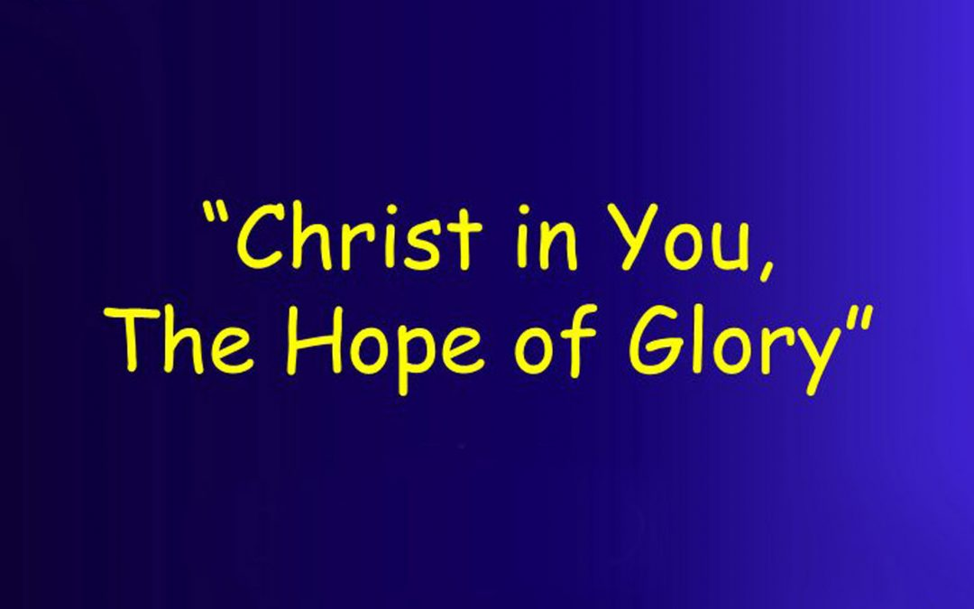 CHRIST IN YOU, THE HOPE OF GLORY