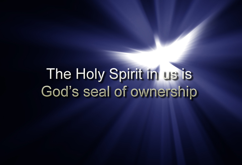 THE HOLY SPIRIT IN US IS GOD'S SEAL OF OWNERSHIP